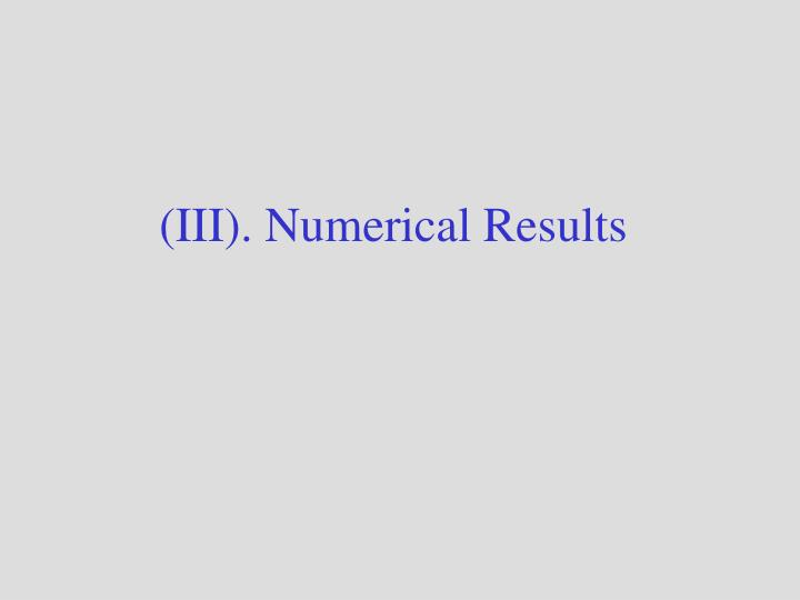 (III). Numerical Results