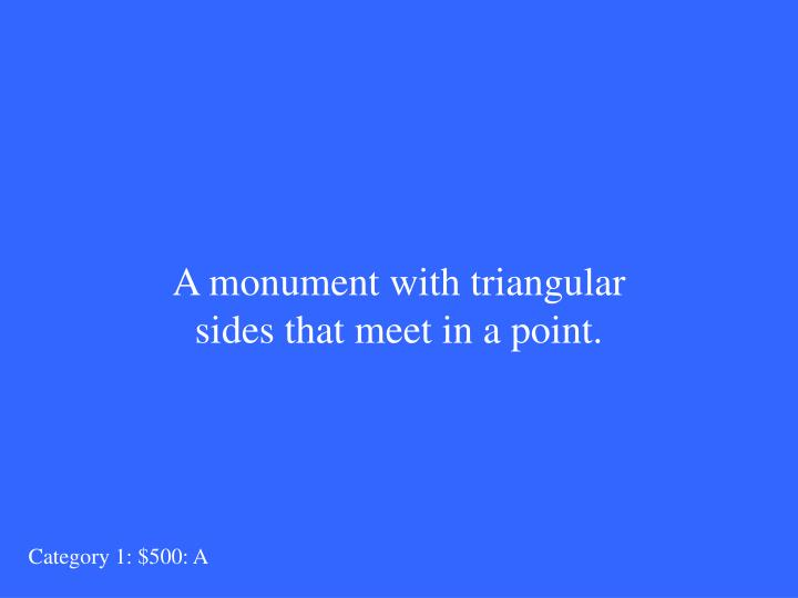 A monument with triangular sides that meet in a point.