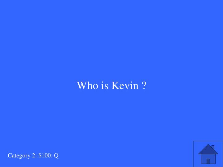 Who is Kevin ?