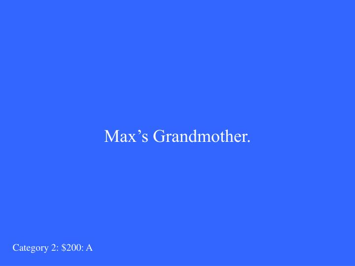 Max's Grandmother.
