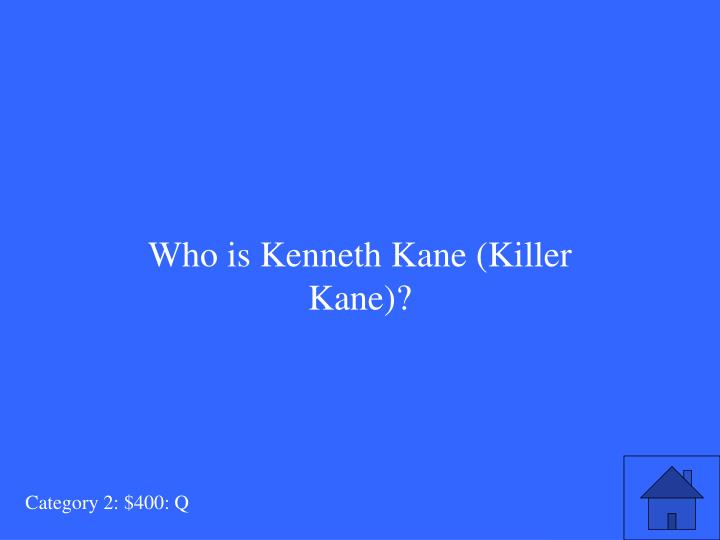 Who is Kenneth Kane (Killer Kane)?