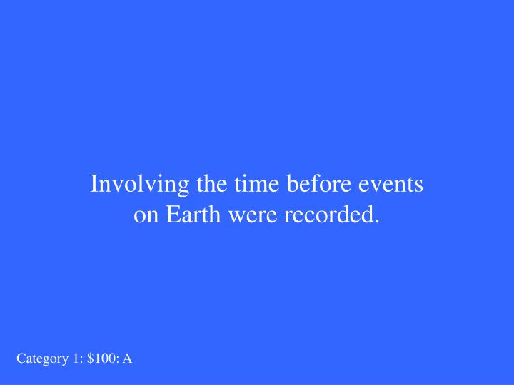 Involving the time before events on Earth were recorded.
