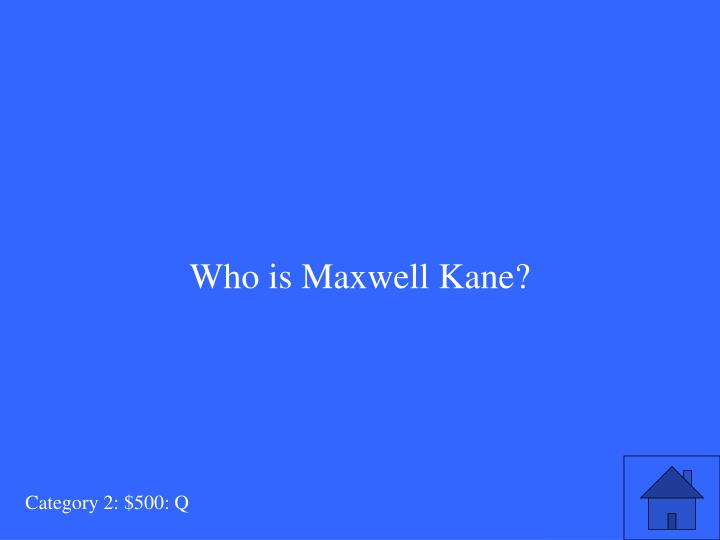 Who is Maxwell Kane?