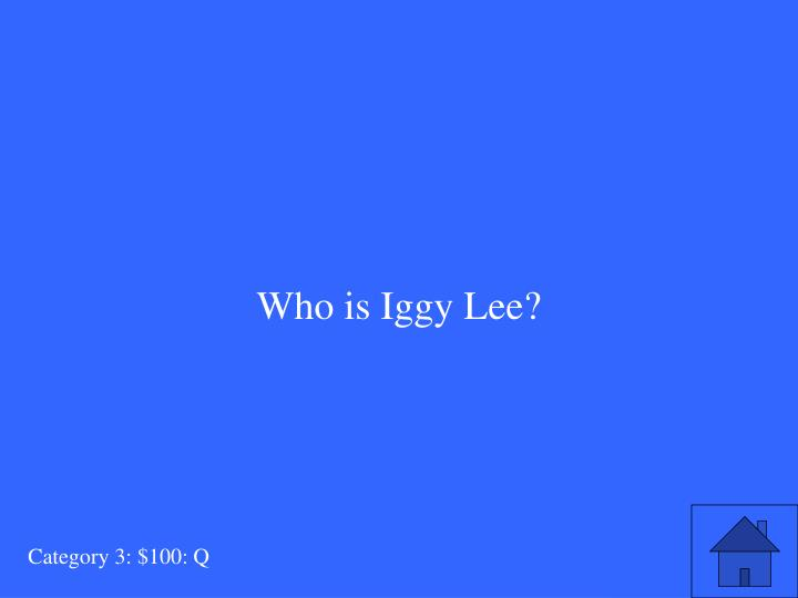 Who is Iggy Lee?