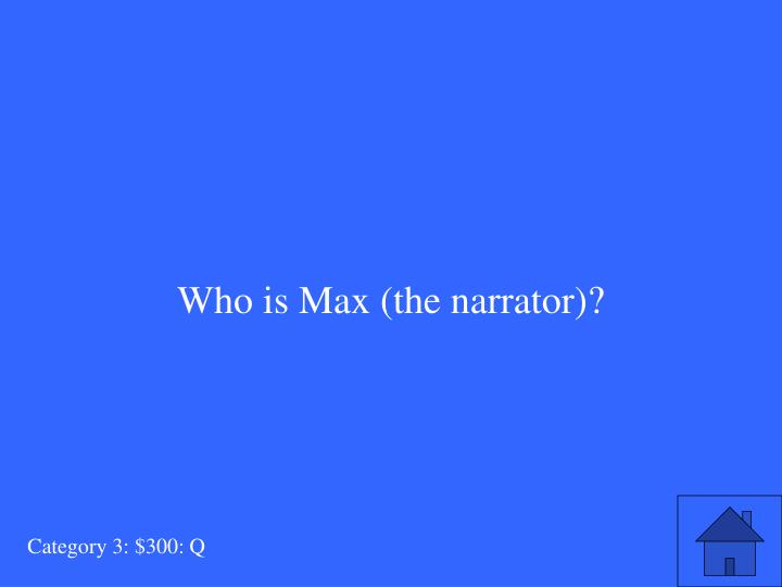 Who is Max (the narrator)?