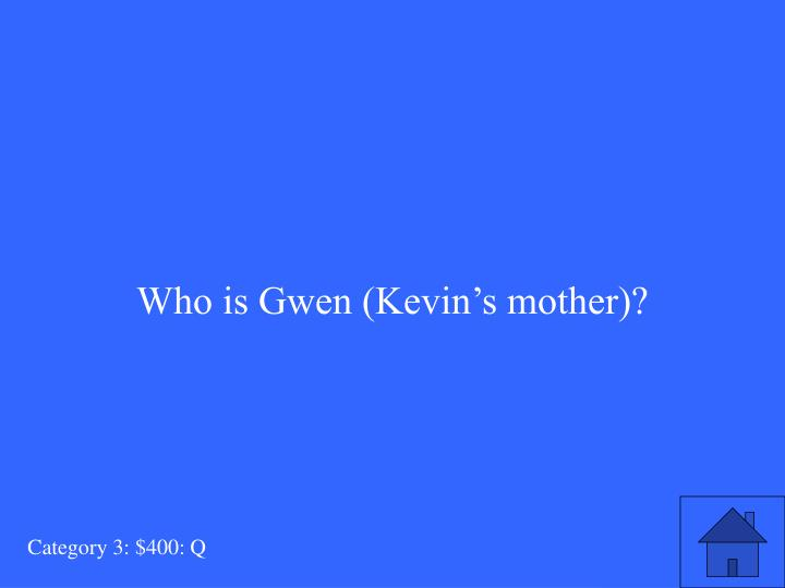 Who is Gwen (Kevin's mother)?