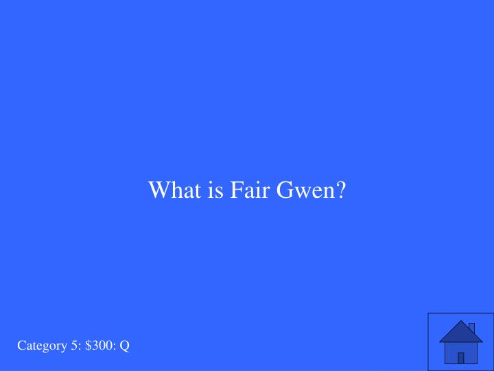 What is Fair Gwen?
