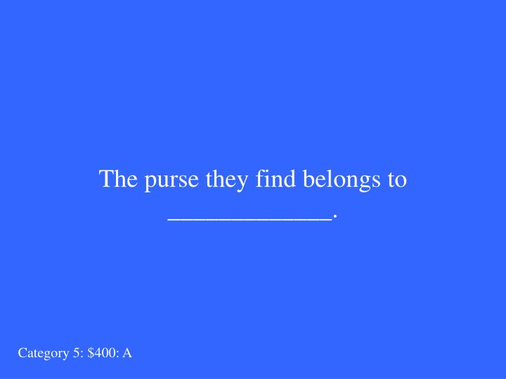 The purse they find belongs to _____________.