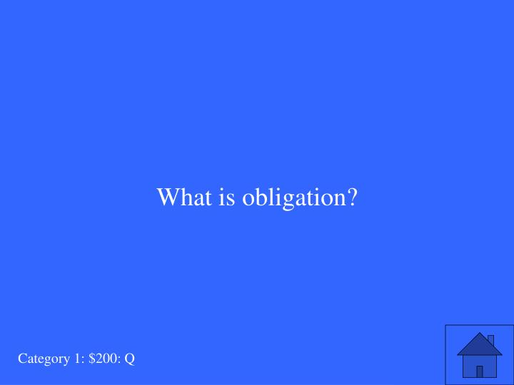 What is obligation?
