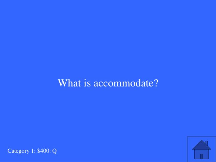 What is accommodate?