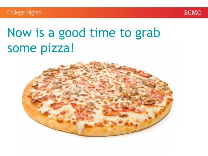 Now is a good time to grab some pizza!