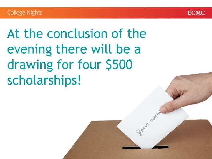 At the conclusion of the evening there will be a drawing for four $500 scholarships!