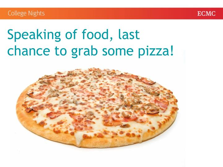 Speaking of food, last chance to grab some pizza!