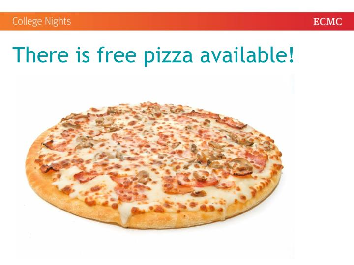 There is free pizza available