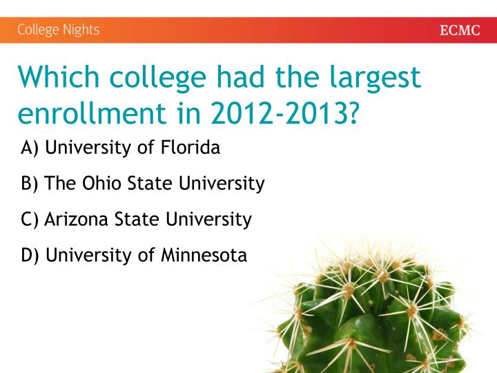 Which college had the largest enrollment in 2012-2013?