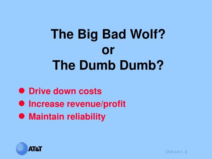 The big bad wolf or the dumb dumb