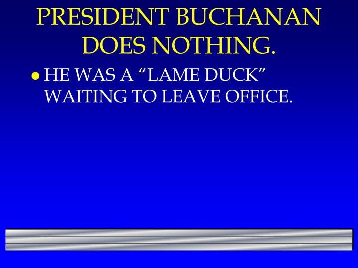 PRESIDENT BUCHANAN DOES NOTHING.