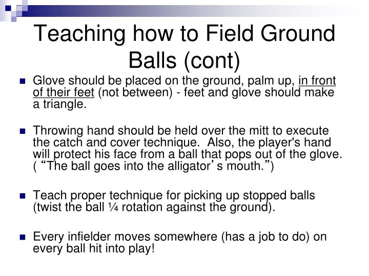 Teaching how to Field Ground Balls (cont)
