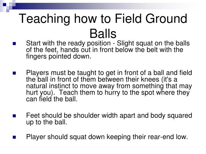 Teaching how to Field Ground Balls