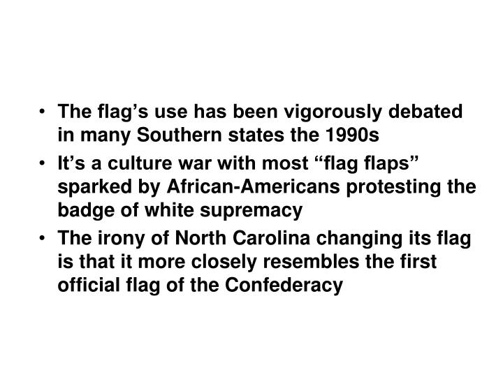 The flag's use has been vigorously debated in many Southern states the 1990s