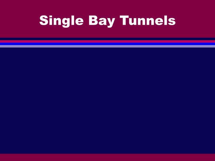 Single Bay Tunnels