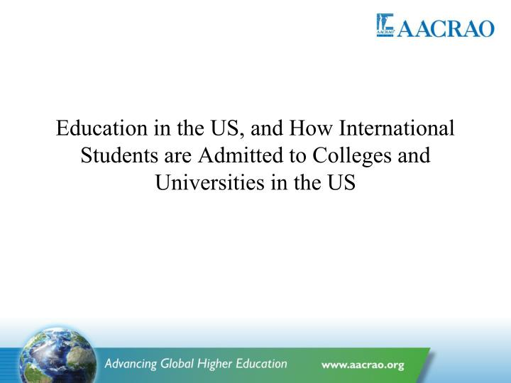 Education in the US, and How International Students are Admitted to Colleges and Universities in the...
