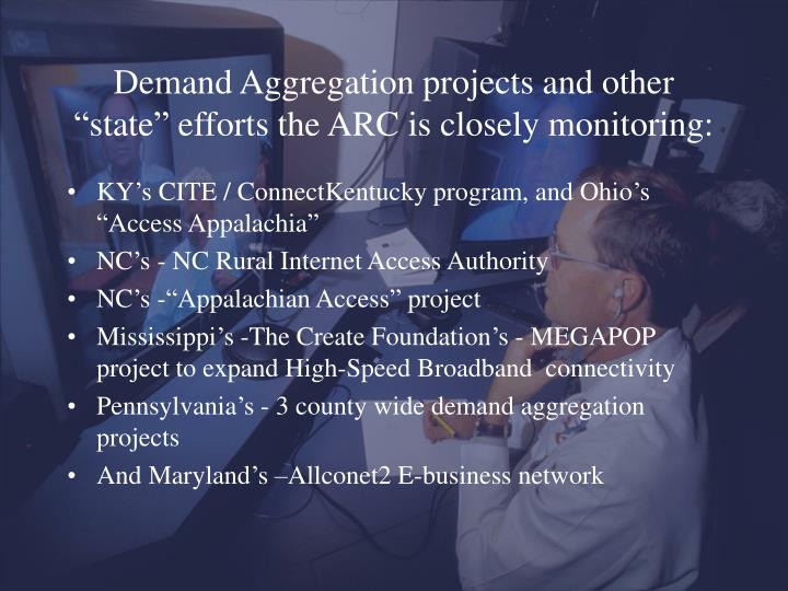 "Demand Aggregation projects and other ""state"" efforts the ARC is closely monitoring:"