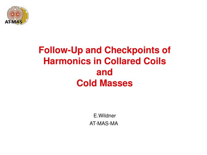 Follow up and checkpoints of harmonics in collared coils and cold masses