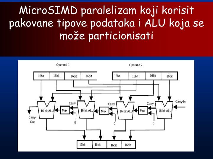 MicroSIMD paralelizam koji korisit pakovane tipove podataka i ALU koja se može particionisati