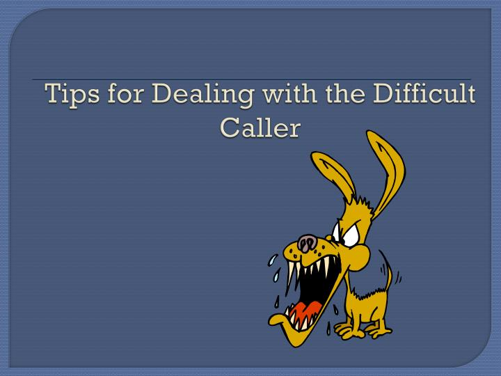 Tips for Dealing with the Difficult Caller
