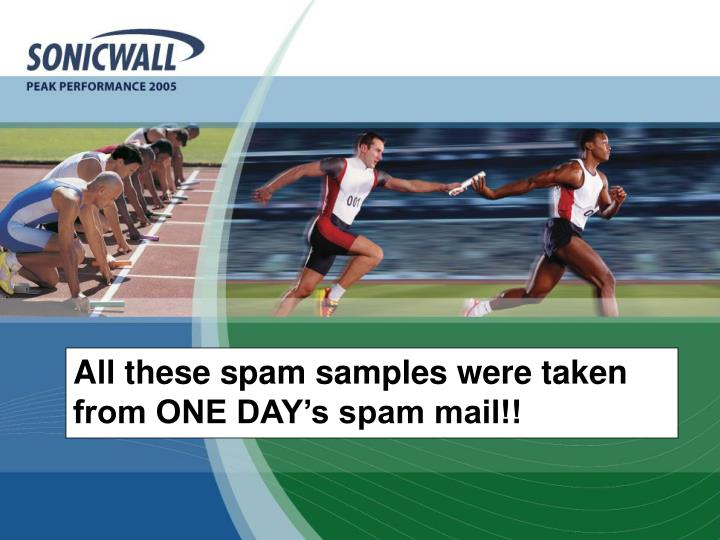 All these spam samples were taken from ONE DAY's spam mail!!