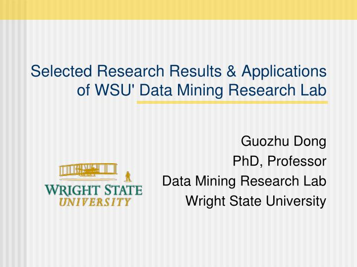 selected research results applications of wsu data mining research lab n.