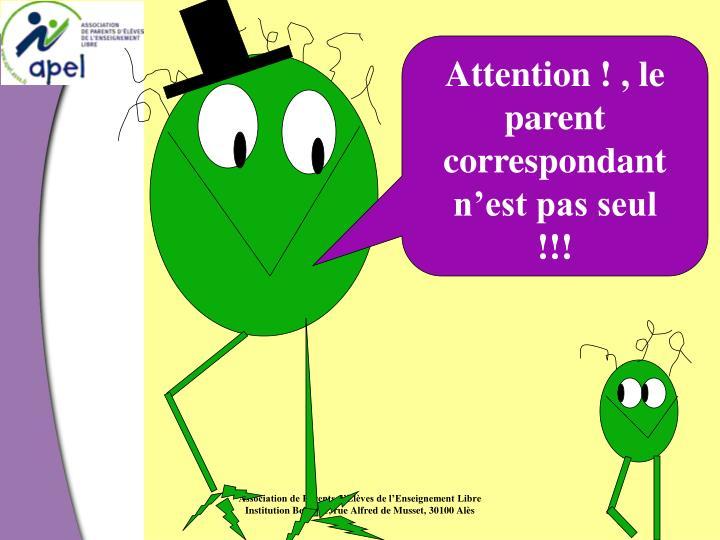 Attention ! , le parent correspondant n'est pas seul