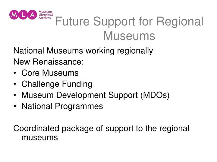 Future Support for Regional Museums