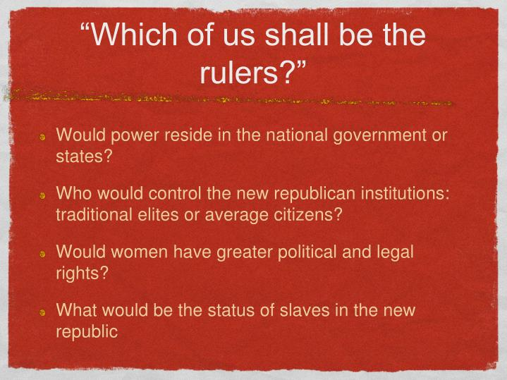 Which of us shall be the rulers