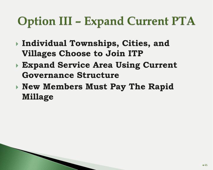 Option III – Expand Current PTA