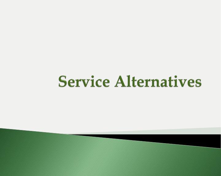 Service Alternatives