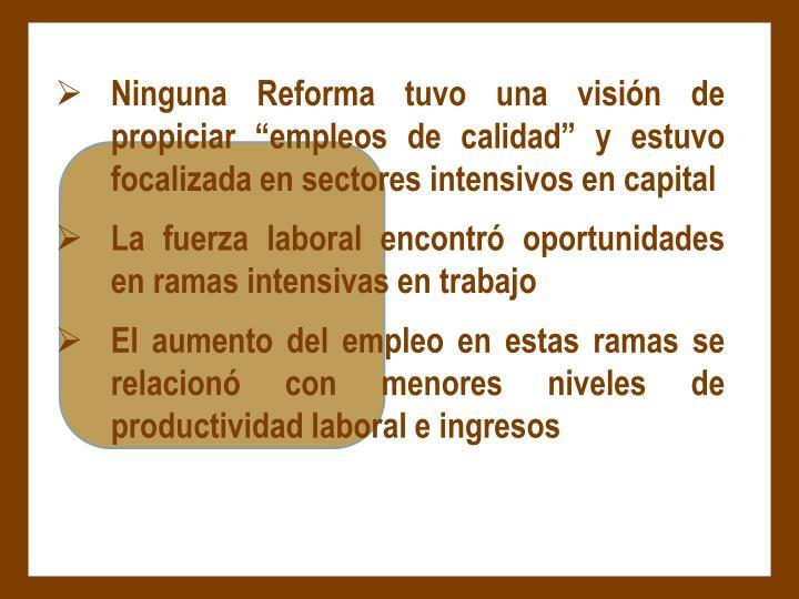"""Ninguna Reforma tuvo una visión de propiciar """"empleos de calidad"""" y estuvo focalizada en sectores intensivos en capital"""