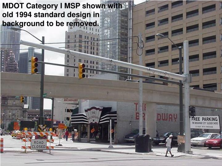 MDOT Category I MSP shown with old 1994 standard design in background to be removed.