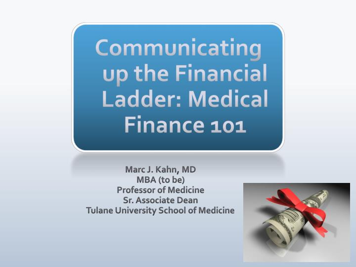 Communicating up the financial ladder medical finance 101