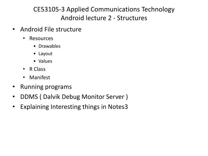 ce53105 3 applied communications technology android lecture 2 structures