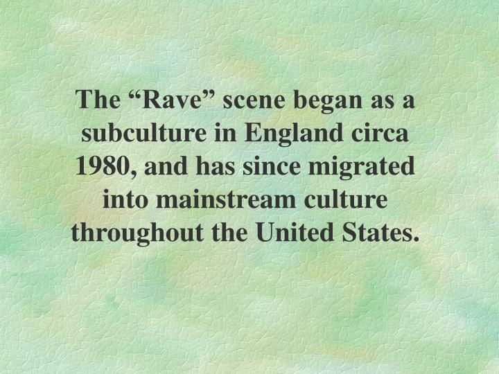 """The """"Rave"""" scene began as a subculture in England circa 1980, and has since migrated into mainst..."""
