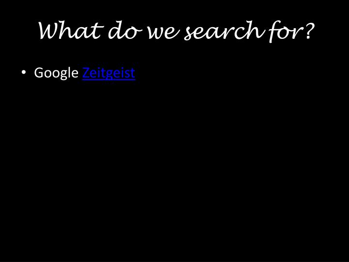 What do we search for