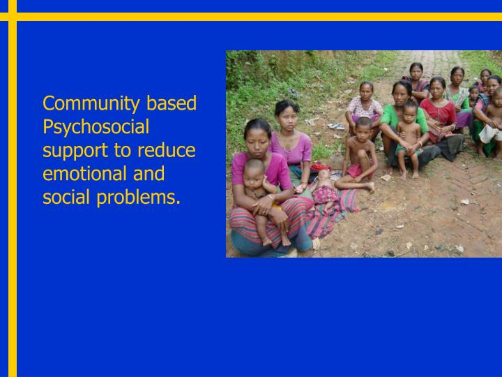 Community based Psychosocial support to reduce emotional and social problems.