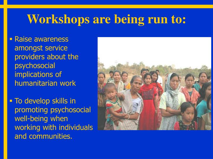 Workshops are being run to: