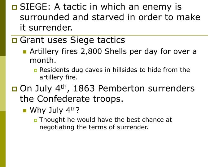 SIEGE: A tactic in which an enemy is surrounded and starved in order to make it surrender.