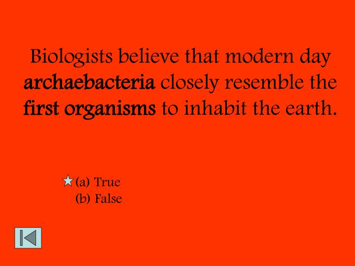 Biologists believe that modern day