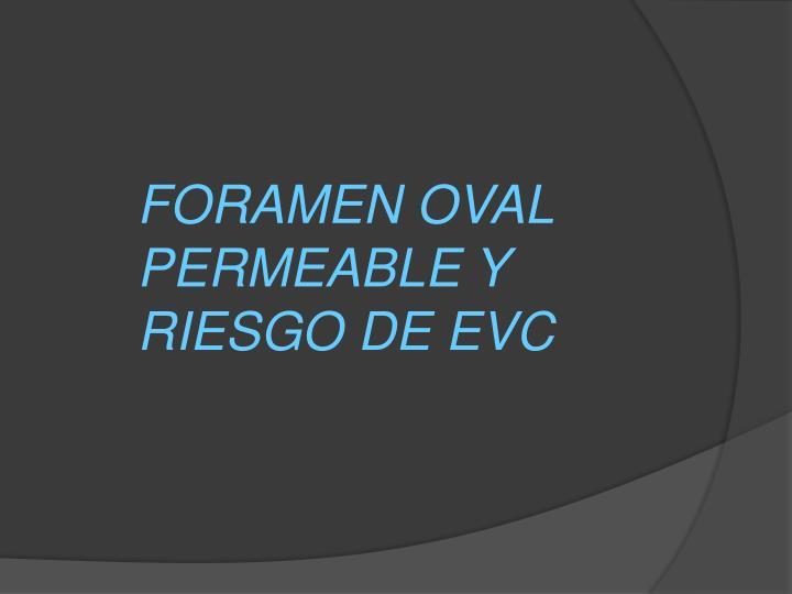 FORAMEN OVAL PERMEABLE Y  RIESGO DE EVC
