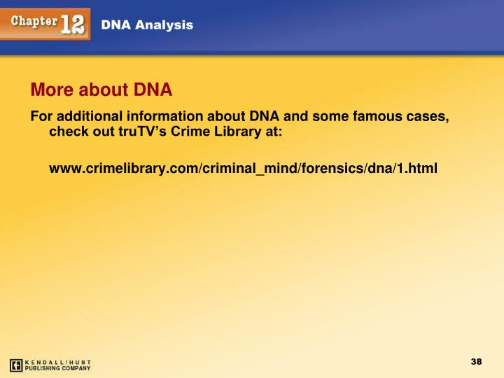 For additional information about DNA and some famous cases, check out truTV's Crime Library at: