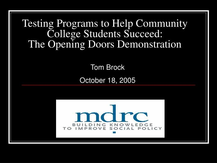 Testing programs to help community college students succeed the opening doors demonstration